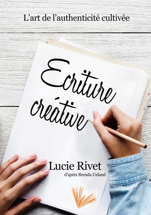 L'écriture créative ; l'art de l'authenticité cultivée