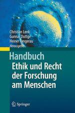 Handbuch Ethik und Recht der Forschung am Menschen  - Heiner Fangerau - Christian Lenk - Gunnar Duttge