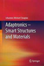 Adaptronics - Smart Structures and Materials  - Johannes Michael Sinapius