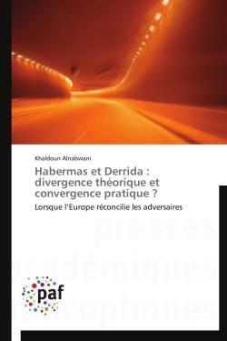 Habermas et Derrida : divergence théorique et convergence pratique ?