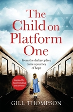 The Child On Platform One: Inspired by the children who escaped the Ho  - Gill Thompson