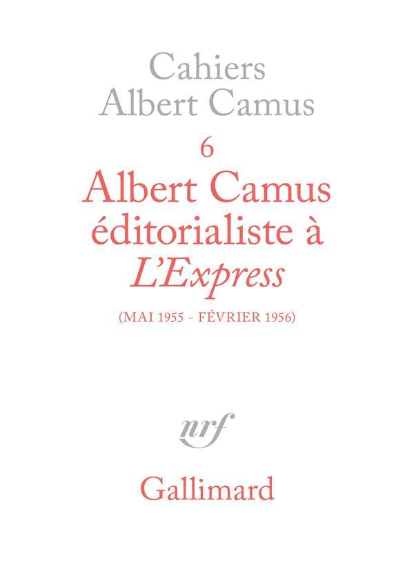 Cahiers Albert Camus t.6 ; Albert Camus éditorialiste à l'express