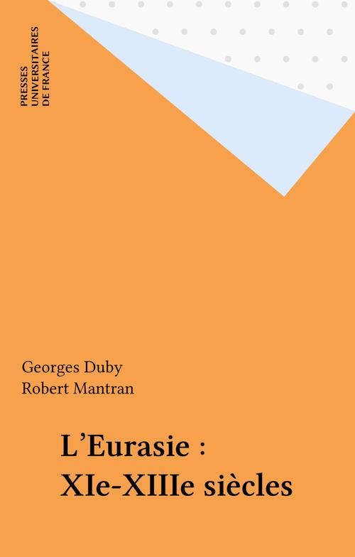 L'Eurasie : XIe-XIIIe siècles  - Georges Duby  - Robert Mantran