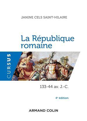 La République romaine - 4e éd.  - Janine Cels-Saint-Hilaire