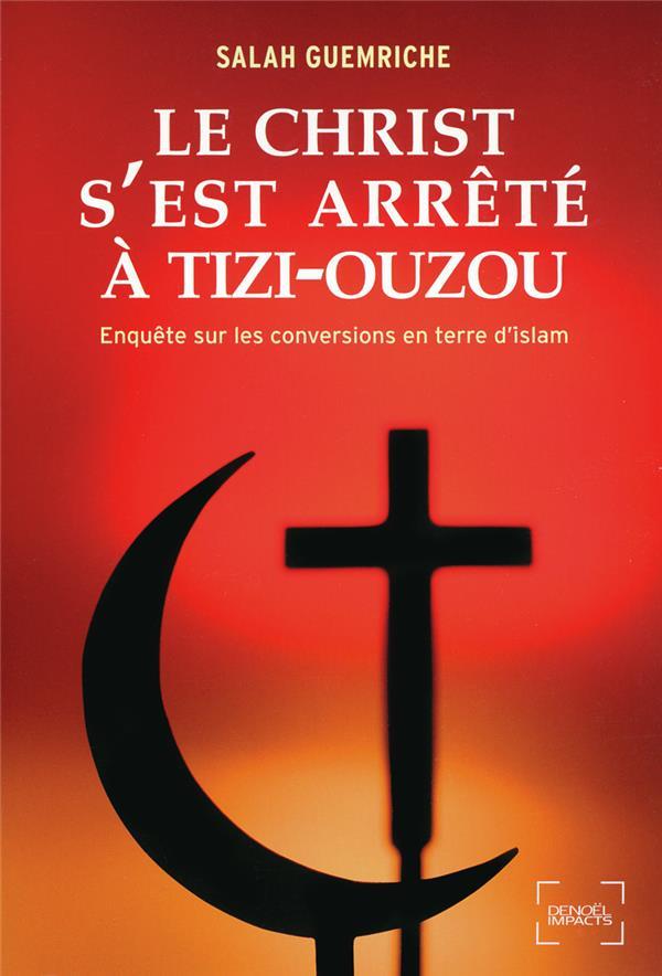 Le Christ s'est arrêté à Tizi-Ouzou ; enquête sur les conversions en terre d'Islam