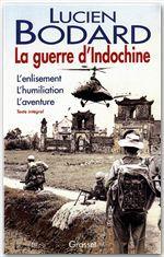 La guerre d'Indochine ; l'enlisement, l'humiliation, l'aventure