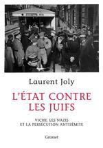 L'Etat contre les juifs ; Vichy, les nazis et la persécution antisémite