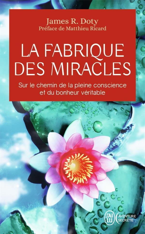 La fabrique des miracles ; sur le chemin de la pleine conscience et du bonheur véritable
