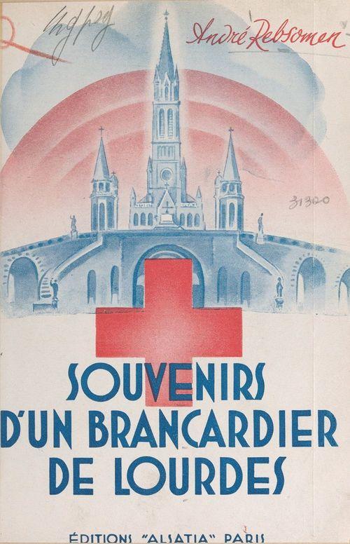 Souvenirs d'un brancardier de Lourdes  - André Rebsomen