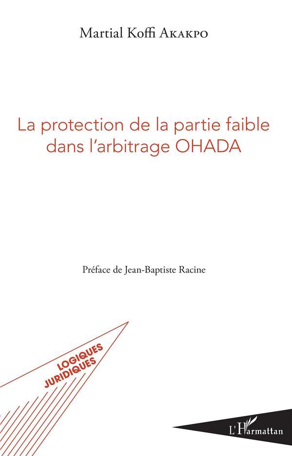 La protection de la partie faible dans l'arbitrage OHADA preface de jean baptiste racine