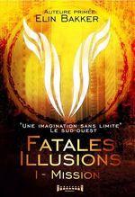 Fatales illusions - Tome 1  - Elin Bakker
