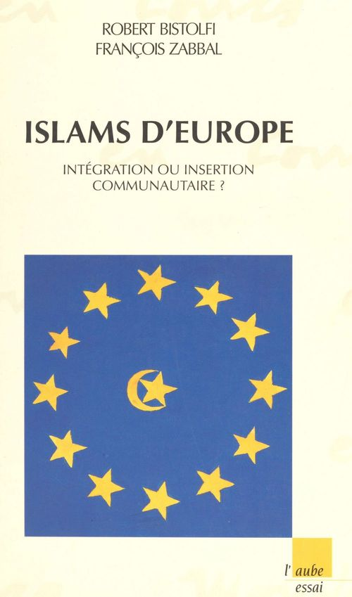 Islams d'Europe : intégration ou insertion communautaire ?