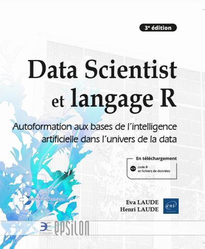 Data Scientist et langage R : autoformation aux bases de l'intelligence artificielle dans l'univers de la data (3e édition)