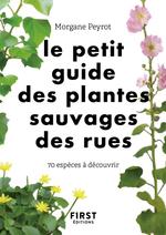 Le petit guide des plantes sauvages des rues : 70 espèces à découvrir  - Morgane PEYROT