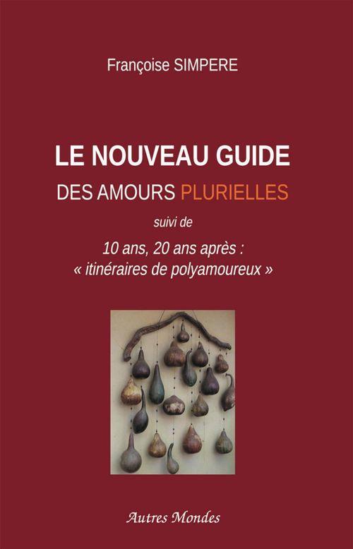 Le nouveau guide des amours plurielles ; 10 ans, 20 ans après :