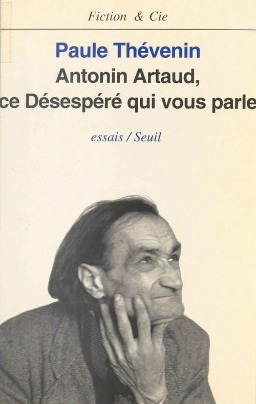 Antonin Artaud : ce désespéré qui vous parle