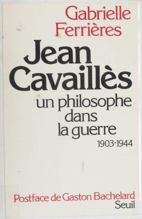 Jean cavailles, un philosophe dans la guerre (1903-1944)