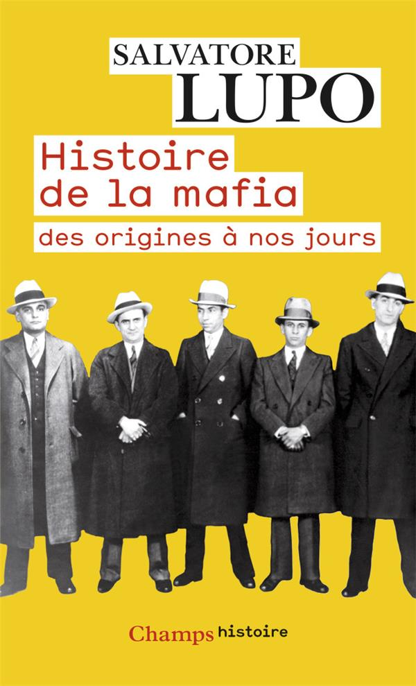 Histoire De La Mafia ; Des Origines A Nos Jours