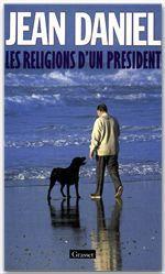 Les religions d'un président  - Jean Daniel