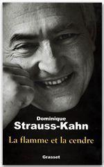 La flamme et la cendre  - Strauss-Kahn D.  - Dominique Strauss-Kahn