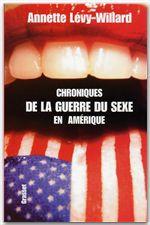 Chroniques de la guerre du sexe aux Amériques  - Annette Lévy-Willard