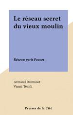 Le réseau secret du vieux moulin  - Armand Dumazot