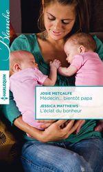 Vente Livre Numérique : Médecin... bientôt papa - L'éclat du bonheur  - Jessica Matthews - Josie Metcalfe