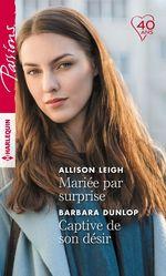 Mariée par surprise - Captive de son désir  - Barbara Dunlop - Allison Leigh