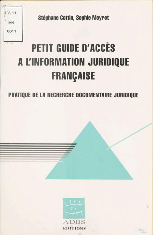 Petit guide d'acces a l'information juridique francaise ; pratique de la recherche documentaire juridique