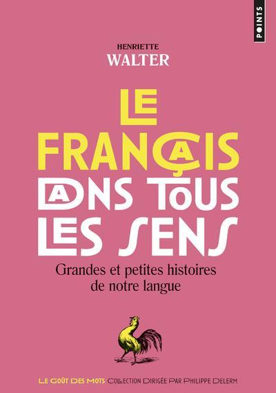 Le français dans tous les sens ; grandes et petites histoires de notre langue