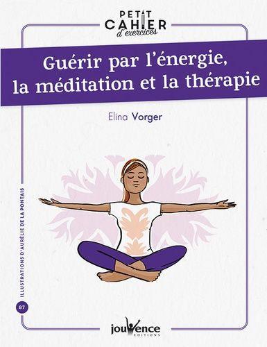 Petit cahier d'exercices ; guérir par l'énergie, la méditation et la thérapie