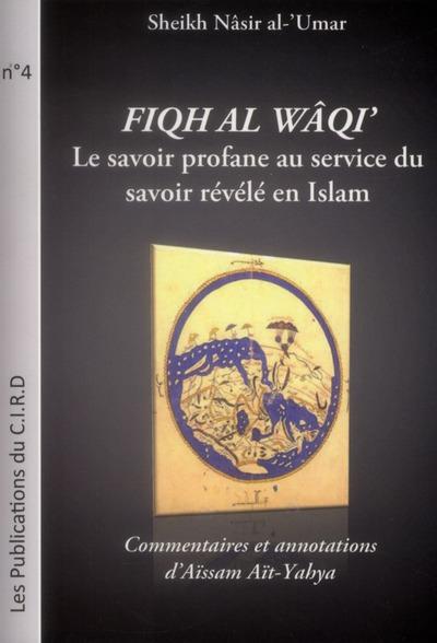 Fiqh al Wâqi'  ; le savoir profane au service du savoir révélé en Islam