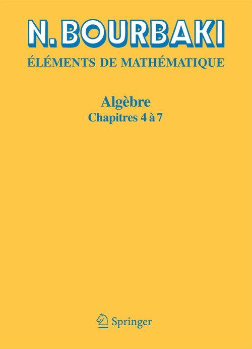 éléments de mathématique ; algèbre, chapitres 4 à 7