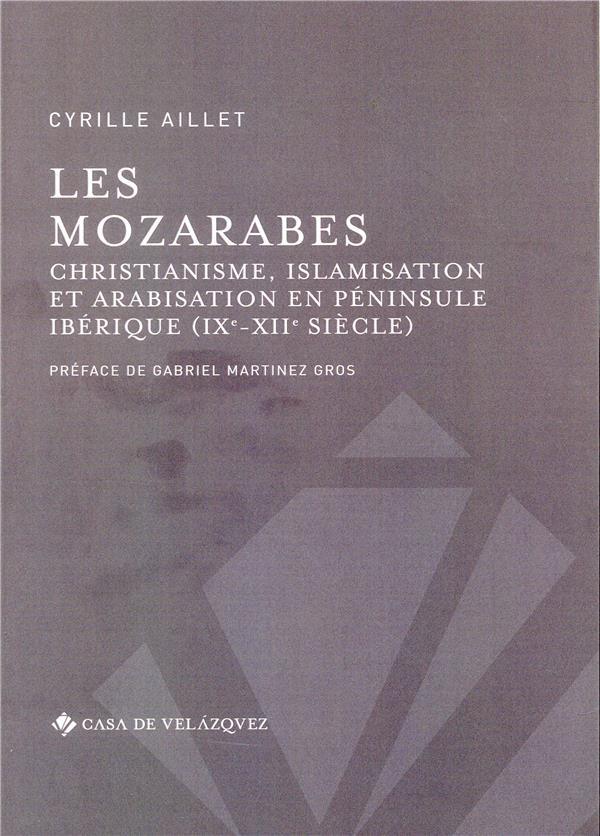 Les mozarabes ; christianisme et arabisation en péninsule ibérique (IXe-XIIe siècle)