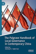The Palgrave Handbook of Local Governance in Contemporary China  - Jianxing Yu - Sujian Guo