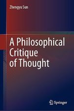 A Philosophical Critique of Thought  - Zhengyu Sun - Mei Yang