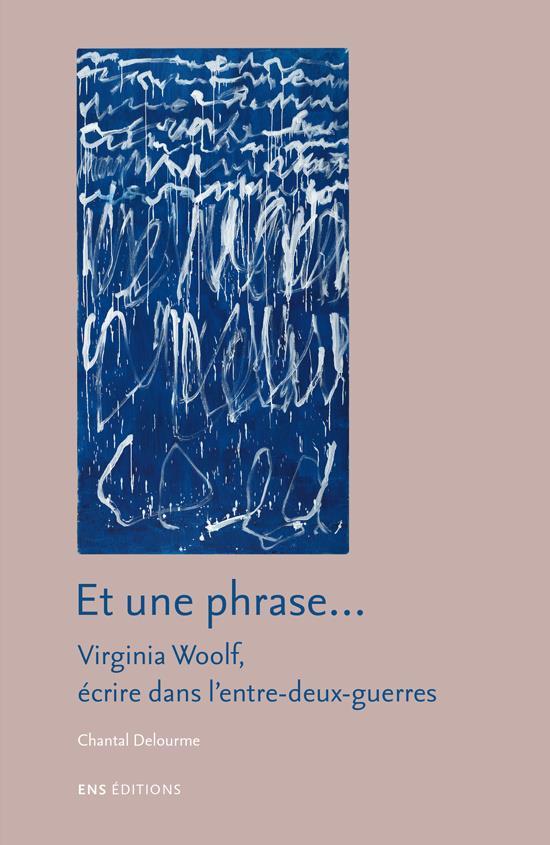 Et une phrase . virginia woolf, ecrire dans l'entre-deux-guerres.