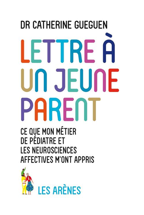 Lettre à un jeune parent ; ce que mon métier de pédiatre et les neurosciences affectives m'ont appris