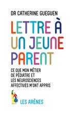 Lettre à un jeune parent ; ce que mon métier de pédiatre et les neurosciences affectives m'ont appris  - Catherine Gueguen - Catherine Gueguen - Catherine GUEGUEN