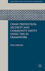 Crime Prevention, Security and Community Safety Using the 5Is Framework  - P. Ekblom