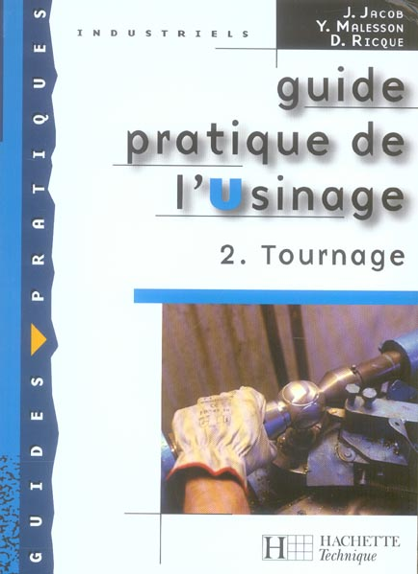 Guide Pratique De L'Usinage, 2 Tournage - Livre Eleve - Ed.2006