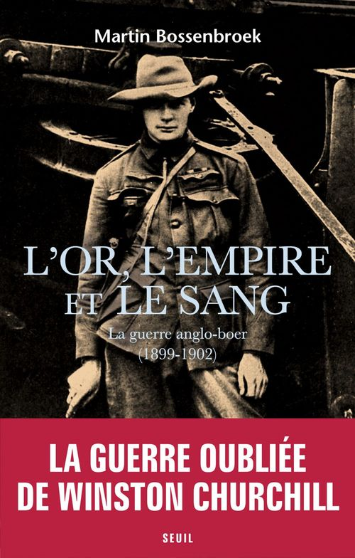 L'or, l'empire et le sang ; la guerre anglo-boer (1899-1902)