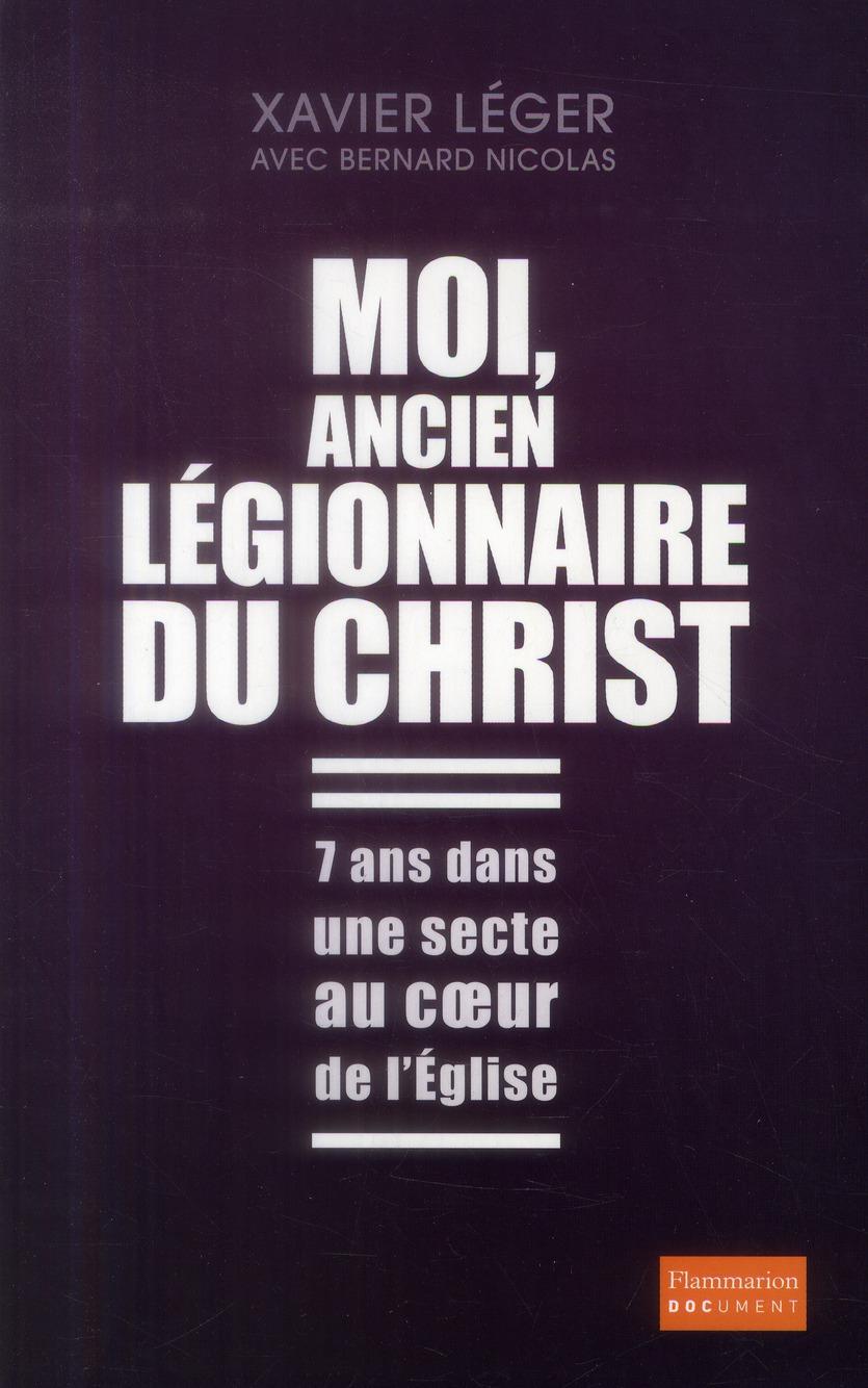 Moi, ancien légionnaire du christ ; 7 ans dans une secte au coeur de l'Eglise