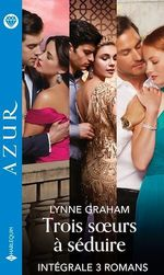 Vente Livre Numérique : Trois soeurs à séduire - Série intégrale  - Lynne Graham