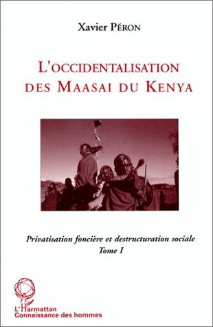 Privatisation foncière et destruction sociale t.1 ; l'occidentalisation des Maasai du Kenya