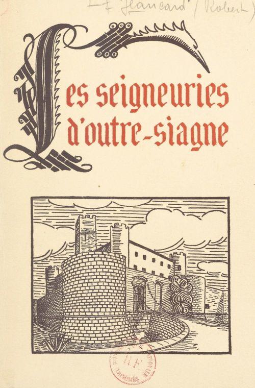 Les seigneuries d'Outre-Siagne : de la reine Jeanne à François Ier  - Robert Jeancard