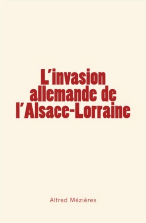 L'invasion allemande de l'Alsace - Lorraine