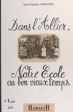Dans l'Allier, notre école au bon vieux temps  - Jean-Charles Varennes - André Pelletier