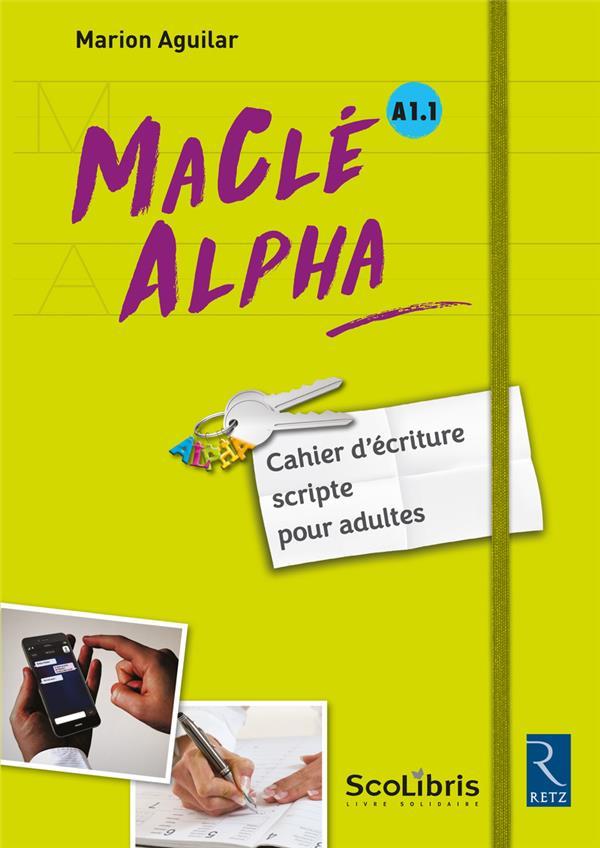 Maclé alpha ; A1.1 ; cahier d'écriture scripte pour adultes (édition 2017)