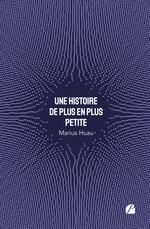 Vente Livre Numérique : Une histoire de plus en plus petite  - Marius Huau